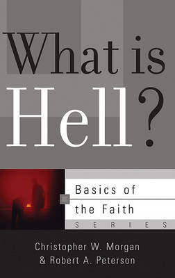 What Is Hell? by Christopher W. Morgan