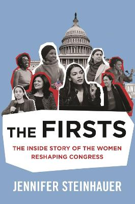 The Firsts: The Inside Story of the Women Reshaping Congress by Jennifer Steinhauer