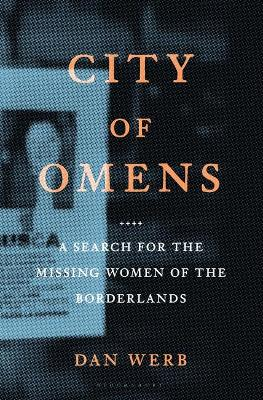 City of Omens: A Search for the Missing Women of the Borderlands by Dan Werb