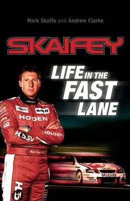Skaifey: Life in the Fast Lane by Mark Skaife