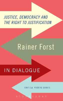 The Justice, Democracy and the Right to Justification by Rainer Forst