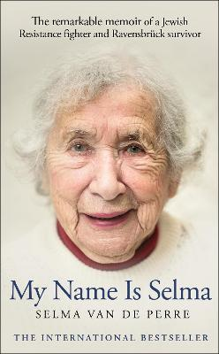 My Name Is Selma: The remarkable memoir of a Jewish Resistance fighter and Ravensbruck survivor book