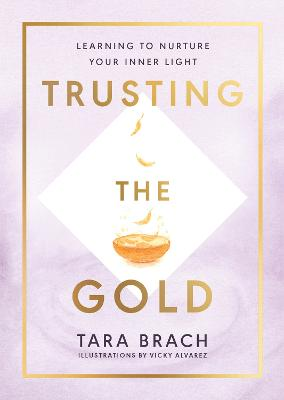 Trusting the Gold: Learning to nurture your inner light book