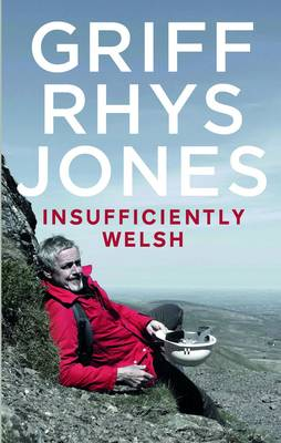 Insufficiently Welsh by Griff Rhys-Jones