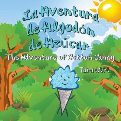 La Aventura de Algodon de Azucar: The Adventure of Cotton Candy by Tara Giri