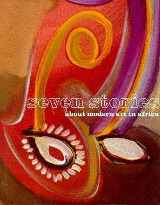 Seven Stories about Modern Art in Africa by Catherine Lampert