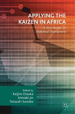 Applying the Kaizen in Africa: A New Avenue for Industrial Development by Keijiro Otsuka