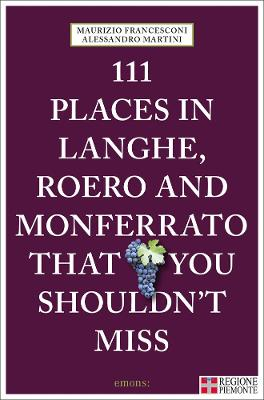 111 Places in Langhe, Roero and Monferrato That You Shouldn't Miss by Maurizio Francesconi