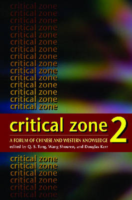Critical Zone 2 - A Forum of Chinese and Western Knowledge by Q. S. Tong
