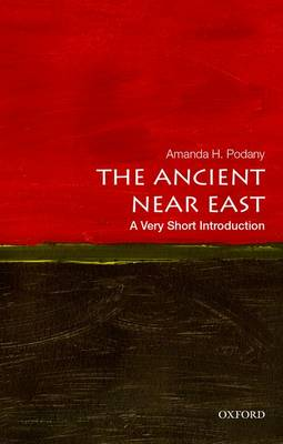 The Ancient Near East: A Very Short Introduction by Amanda H. Podany