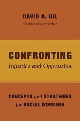 Confronting Injustice and Oppression: Concepts and Strategies for Social Workers by David Gil