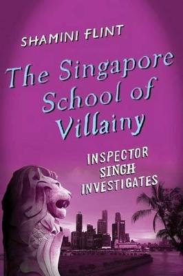 The Singapore School of Villainy by Shamini Flint