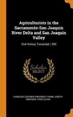 Agriculturists in the Sacramento-San Joaquin River Delta and San Joaquin Valley: Oral History Transcript / 200 book