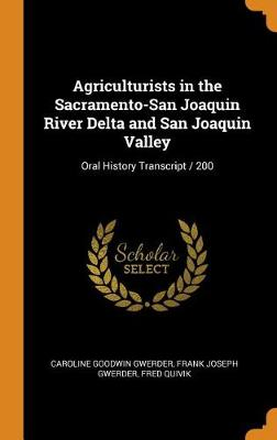 Agriculturists in the Sacramento-San Joaquin River Delta and San Joaquin Valley: Oral History Transcript / 200 by Caroline Goodwin Gwerder