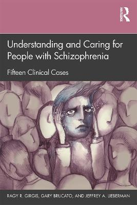 Understanding and Caring for People with Schizophrenia: Fifteen Clinical Cases by Ragy R. Girgis
