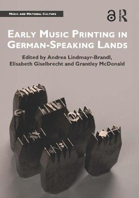 Early Music Printing in German-Speaking Lands by Andrea Lindmayr-Brandl
