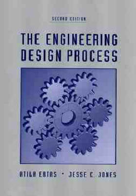 The Engineering Design Process by Atila Ertas