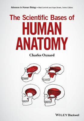The Scientific Bases of Human Anatomy by Charles E. Oxnard