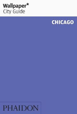 Wallpaper* City Guide Chicago 2012 by Wallpaper*