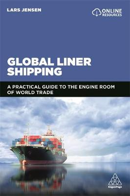 Global Liner Shipping: A Practical Guide to the Engine Room of World Trade by Lars Jensen
