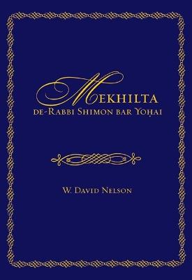 Mekhilta de-Rabbi Shimon bar Yohai by W. David Nelson