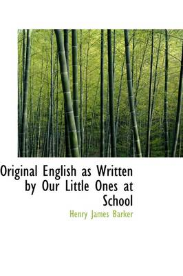 Original English as Written by Our Little Ones at School by Henry Barker