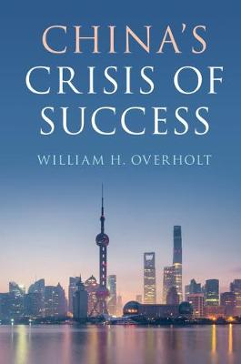 China's Crisis of Success by William H. Overholt