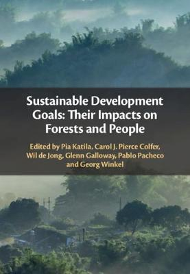 Sustainable Development Goals: Their Impacts on Forests and People by Pia Katila