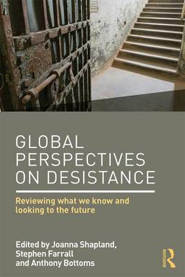 Global Perspectives on Desistance: Reviewing what we know and looking to the future by Joanna Shapland
