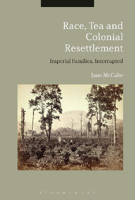 Race, Tea and Colonial Resettlement: Imperial Families, Interrupted by Dr Jane McCabe