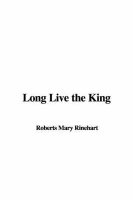 Long Live the King by Mary Roberts Rinehart