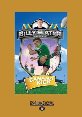 Banana Kick: Billy Slater Book 2 by Patrick Loughlin and Nahum Ziersch
