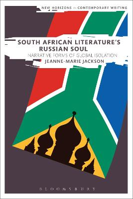 South African Literature's Russian Soul by Dr Jeanne-Marie Jackson