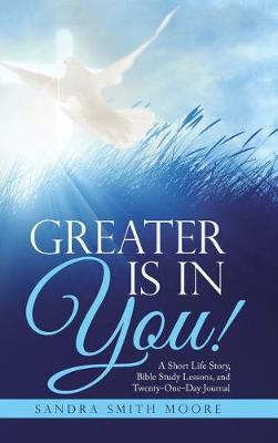 Greater Is in You! by Sandra Moore