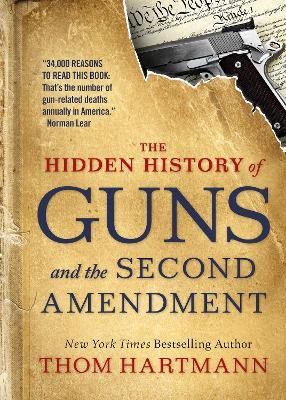 The Hidden History of Guns and the Second Amendment: Understanding America's Gun-Control Nightmare book