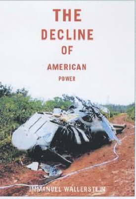 Decline Of American Power by Immanuel Wallerstein