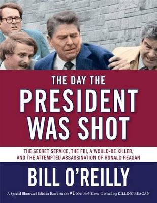 Day the President Was Shot by Bill O'Reilly