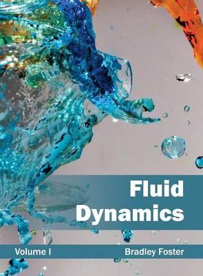 Fluid Dynamics: Volume I by Bradley Foster