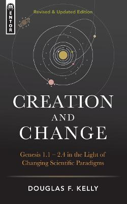 Creation And Change by Douglas F. Kelly
