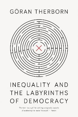 Inequality and the Labyrinths of Democracy by Goeran Therborn