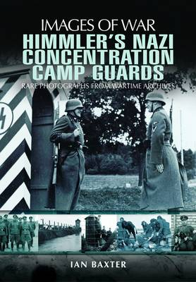 Himmler's Nazi Concentration Camp Guards by Ian Baxter