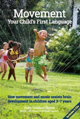 Movement: Your Child's First Language: How movement and music assist brain development in children aged 3-7 years by Sally Goddard Blythe
