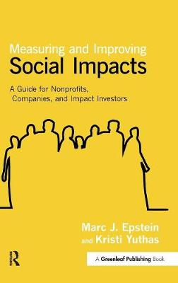 Measuring and Improving Social Impacts by Marc J. Epstein