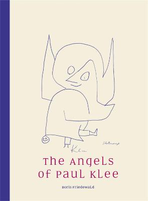The Angels of Paul Klee by Boris Friedewald