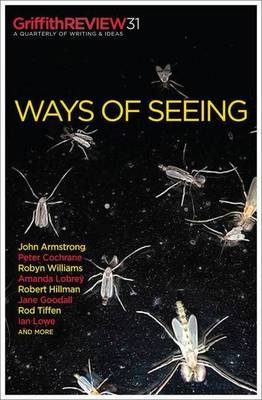 Griffith Review 31: Ways of Seeing by Julianne Schultz