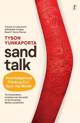 Sand Talk: How Indigenous Thinking Can Save The World by Tyson Yunkaporta