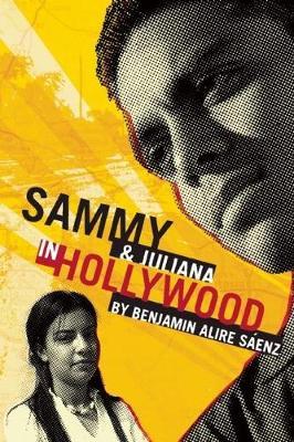 Sammy and Juliana in Hollywood by Benjamin Alire Saenz
