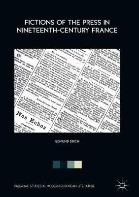 Fictions of the Press in Nineteenth-Century France by Edmund Birch