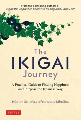 The Ikigai Journey: A Practical Guide to Finding Happiness and Purpose the Japanese Way book