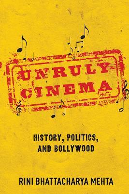 Unruly Cinema: History, Politics, and Bollywood book